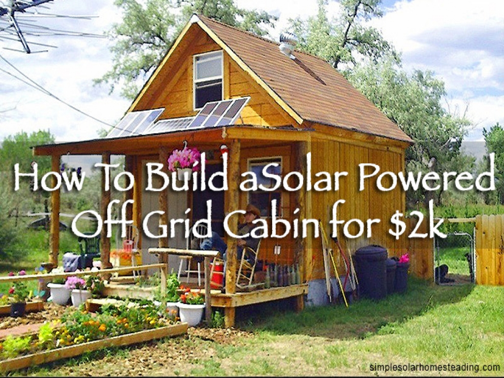 Plans for solar powered cabin solar powered cabin off grid for How to build a cabin house